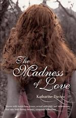 Madness Of Love af Katharine Davies