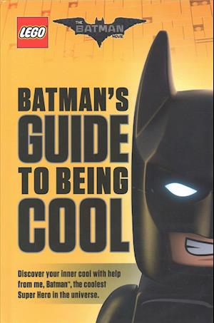 Bog, hardback The LEGO Batman Movie: Batman's Guide to Being Cool af Howie Dewin