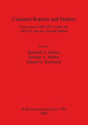 Caesarea Reports and Studies af Kenneth G. Holum, Eduard G. Reinhardt, Jennifer A. Stabler