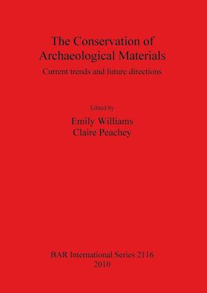 The Conservation of Archaeological Materials af Emily Williams, Claire Peachey
