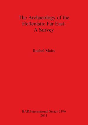 Bog, paperback The Archaeology of the Hellenistic Far East af Rachel Mairs