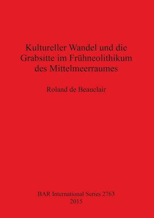Bog, paperback Kultureller Wandel Und Die Grabsitte Im Fruhneolithikum Des Mittelmeerraumes af Roland de Beauclair