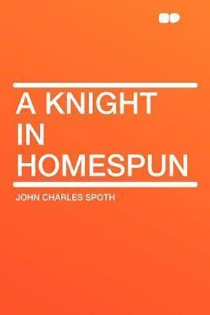 A Knight in Homespun af John Charles Spoth