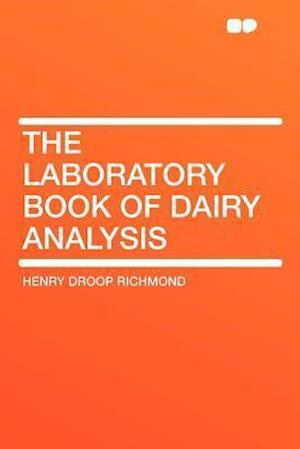 The Laboratory Book of Dairy Analysis af Henry Droop Richmond