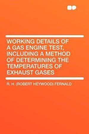 Working Details of a Gas Engine Test, Including a Method of Determining the Temperatures of Exhaust Gases af R. H. Fernald