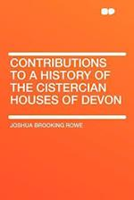 Contributions to a History of the Cistercian Houses of Devon af Joshua Brooking Rowe