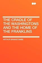 The Cradle of the Washingtons and the Home of the Franklins af Arthur Branscombe