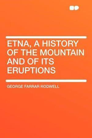 Etna, a History of the Mountain and of Its Eruptions af George Farrar Rodwell