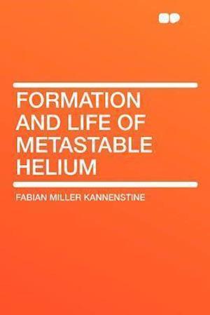 Formation and Life of Metastable Helium af Fabian Miller Kannenstine