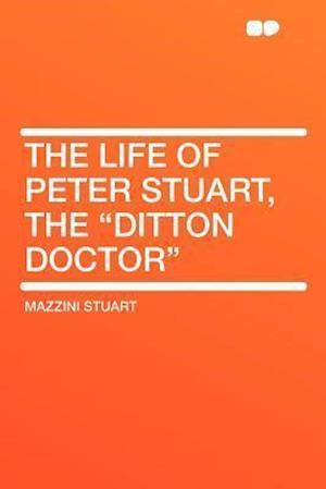 The Life of Peter Stuart, the Ditton Doctor af Mazzini Stuart