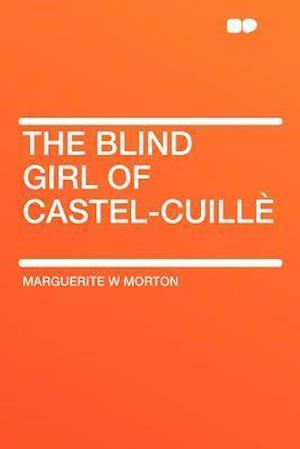 The Blind Girl of Castel-Cuille af Marguerite W. Morton