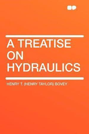 A Treatise on Hydraulics af Henry T. Bovey