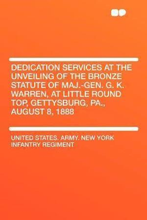 Dedication Services at the Unveiling of the Bronze Statute of Maj.-Gen. G. K. Warren, at Little Round Top, Gettysburg, Pa., August 8, 1888 af United States Army New York Regiment