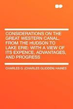 Considerations on the Great Western Canal, from the Hudson to Lake Erie af Charles G. Haines