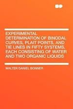 Experimental Determination of Binodal Curves, Plait Points, and Tie Lines in Fifty Systems, Each Consisting of Water and Two Organic Liquids af Walter Daniel Bonner