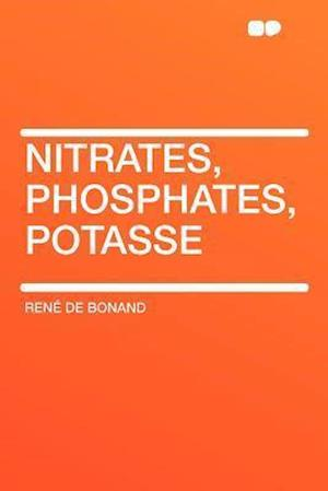 Nitrates, Phosphates, Potasse af Rene De Bonand, Ren De Bonand