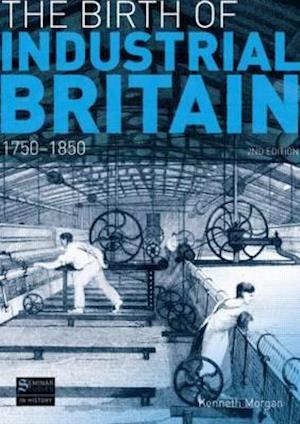 The Birth of Industrial Britain af Kenneth Morgan