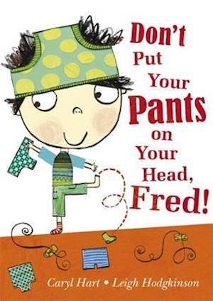 Don't Put Your Pants on Your Head, Fred! af Caryl Hart, Leigh Hodgkinson