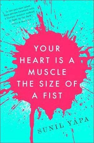 Your Heart is a Muscle the Size of a Fist af Sunil Yapa