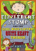 Fizzlebert Stump and the Girl Who Lifted Quite Heavy Things af A.F. Harrold