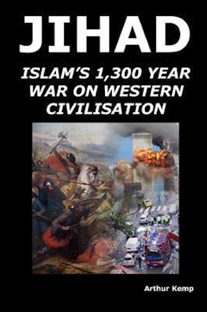 Jihad: Islam's 1,300 Year War Against Western Civilisation af Arthur Kemp
