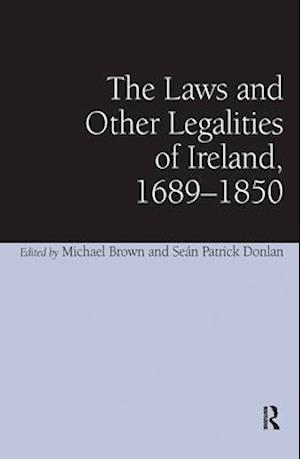 The Laws and Other Legalities of Ireland, 1689-1850 af Michael Brown, Sean Patrick Donlan