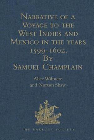 Narrative of a Voyage to the West Indies and Mexico in the Years 1599-1602, by Samuel Champlain af Alice Wilmere