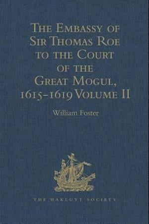 The Embassy of Sir Thomas Roe to the Court of the Great Mogul, 1615-1619 af William Foster