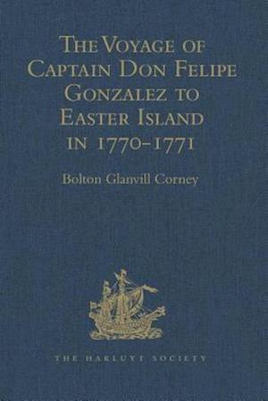 The Voyage of Captain Don Felipe Gonzalez in the Ship of the Line San Lorenzo, with the Frigate Santa Rosalia in Company, to Easter Island in 1770-1 af Bolton Glanvill Corney