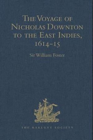 The Voyage of Nicholas Downton to the East Indies,1614-15 af William Foster