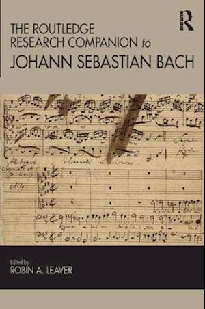 The Routledge Research Companion to Johann Sebastian Bach af Robin A. Leaver