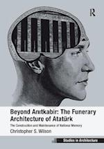 Beyond Anitkabir: the Funerary Architecture of Ataturk af Christopher S. Wilson