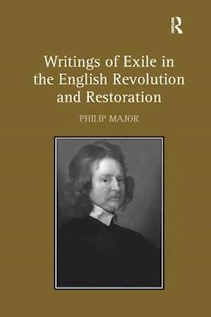Writings of Exile in the English Revolution and Restoration af Philip Major