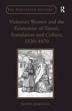 Victorian Women and the Economies of Travel, Translation and Culture, 1830-1870 af Judith Johnston