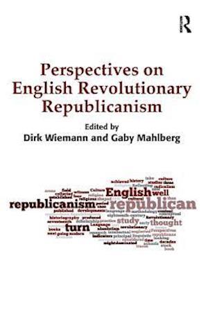 Perspectives on English Revolutionary Republicanism af Dirk Wiemann