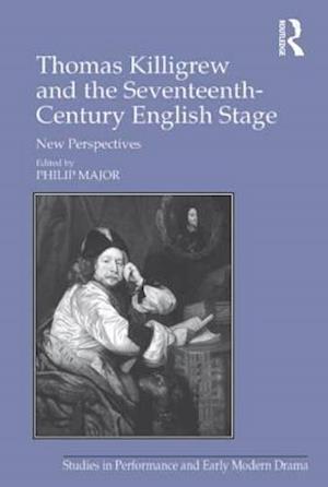 Thomas Killigrew and the Seventeenth-Century English Stage af Philip Major