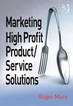 Marketing High Profit Product/Service Solutions af Roger More
