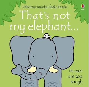That's Not My Elephant af Fiona Watt, Rachel Wells