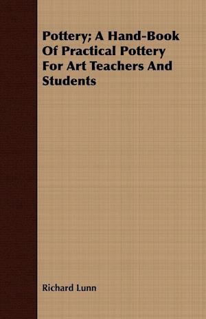 Pottery; A Hand-Book of Practical Pottery for Art Teachers and Students af Richard Lunn