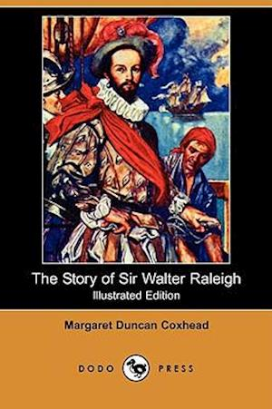 The Story of Sir Walter Raleigh (Illustrated Edition) (Dodo Press) af Margaret Duncan Coxhead