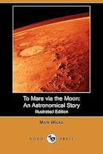 To Mars Via the Moon af Mark Wicks