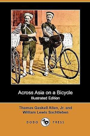 Across Asia on a Bicycle (Illustrated Edition) (Dodo Press) af Thomas Gaskell Allen Jr., William Lewis Sachtleben