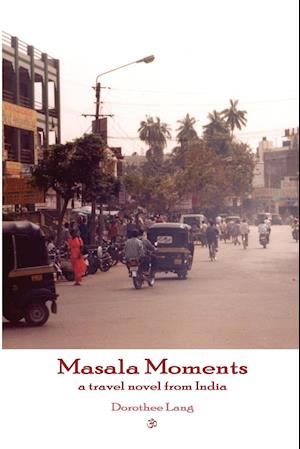 Masala Moments - A Travel Novel from India af Dorothee Lang