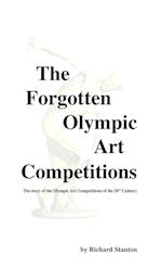 The Forgotten Olympic Art Competitions af Richard Stanton