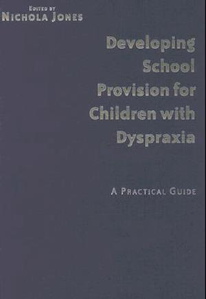 Developing School Provision for Children with Dyspraxia af Nicholas Jones
