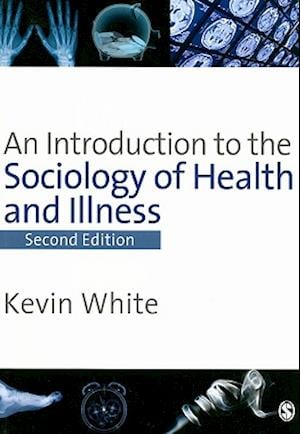 An Introduction to the Sociology of Health and Illness af Kevin White