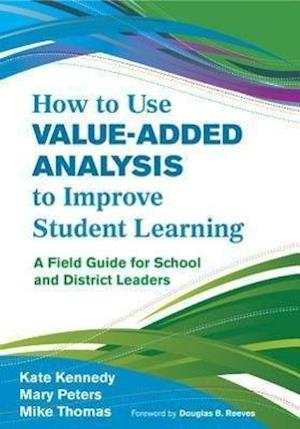 How to Use Value-Added Analysis to Improve Student Learning af Mike Thomas, Mary Peters, Kate Kennedy