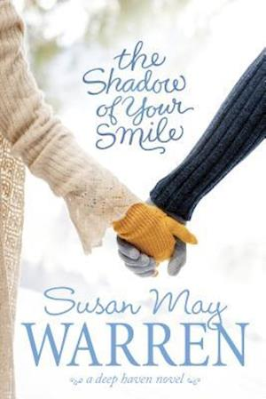 The Shadow of Your Smile af Susan May Warren
