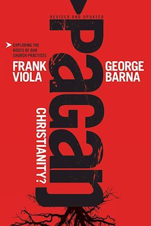 Pagan Christianity? af Frank Viola, George Barna