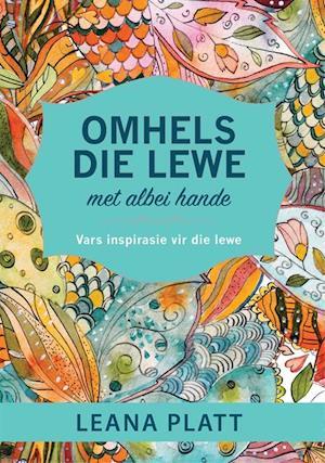 Omhels die lewe met albei hande (eBook) af Leana Platt